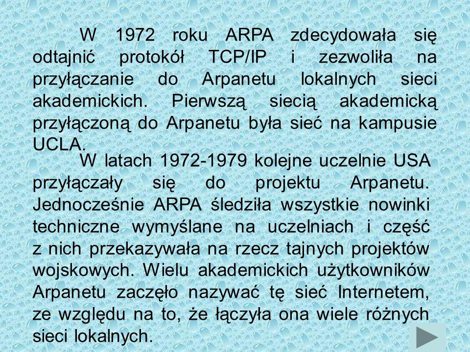 W 1972 roku ARPA zdecydowała się odtajnić protokół TCP/IP i zezwoliła na przyłączanie do Arpanetu lokalnych sieci akademickich. Pierwszą siecią akademicką przyłączoną do Arpanetu była sieć na kampusie UCLA.