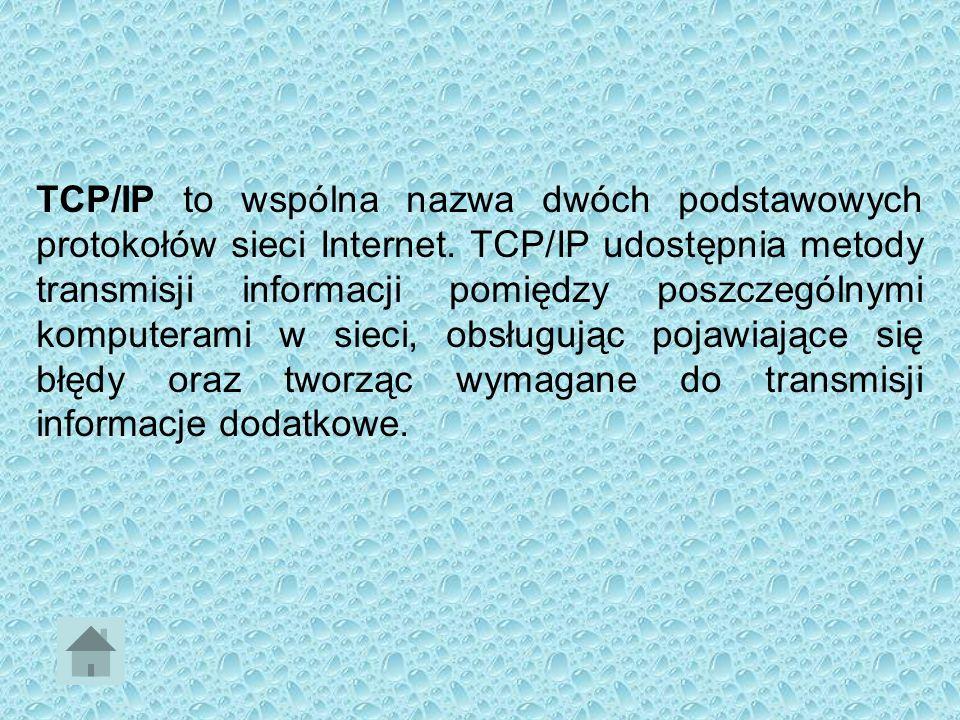 TCP/IP to wspólna nazwa dwóch podstawowych protokołów sieci Internet