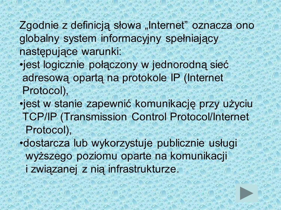 """Zgodnie z definicją słowa """"Internet oznacza ono globalny system informacyjny spełniający następujące warunki:"""