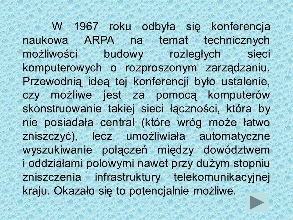 W 1967 roku odbyła się konferencja naukowa ARPA na temat technicznych możliwości budowy rozległych sieci komputerowych o rozproszonym zarządzaniu.