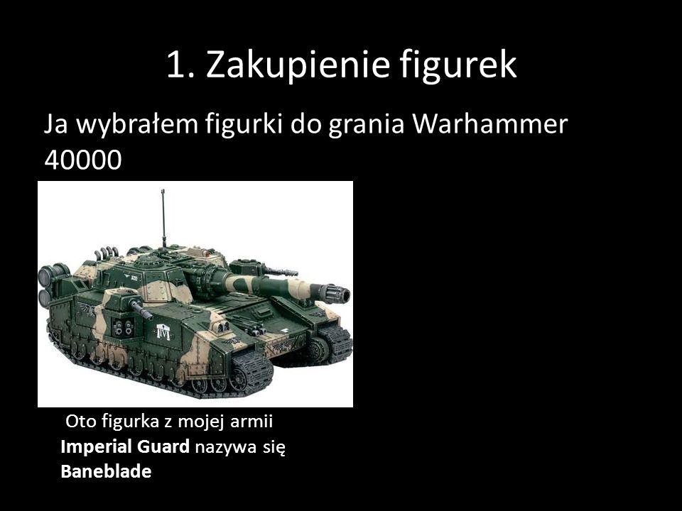 1. Zakupienie figurek Ja wybrałem figurki do grania Warhammer 40000