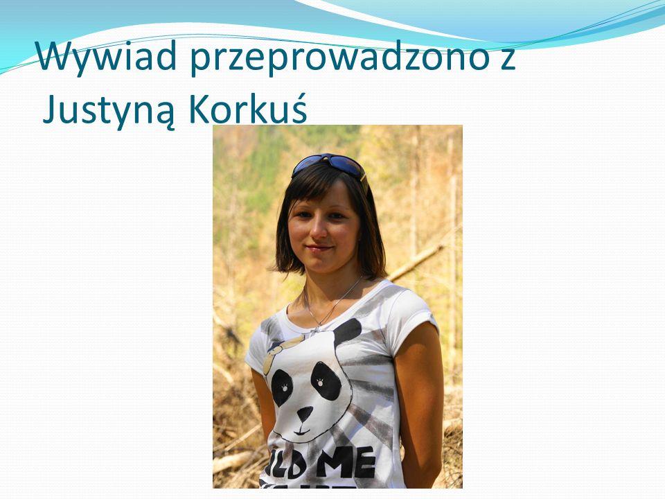 Wywiad przeprowadzono z Justyną Korkuś