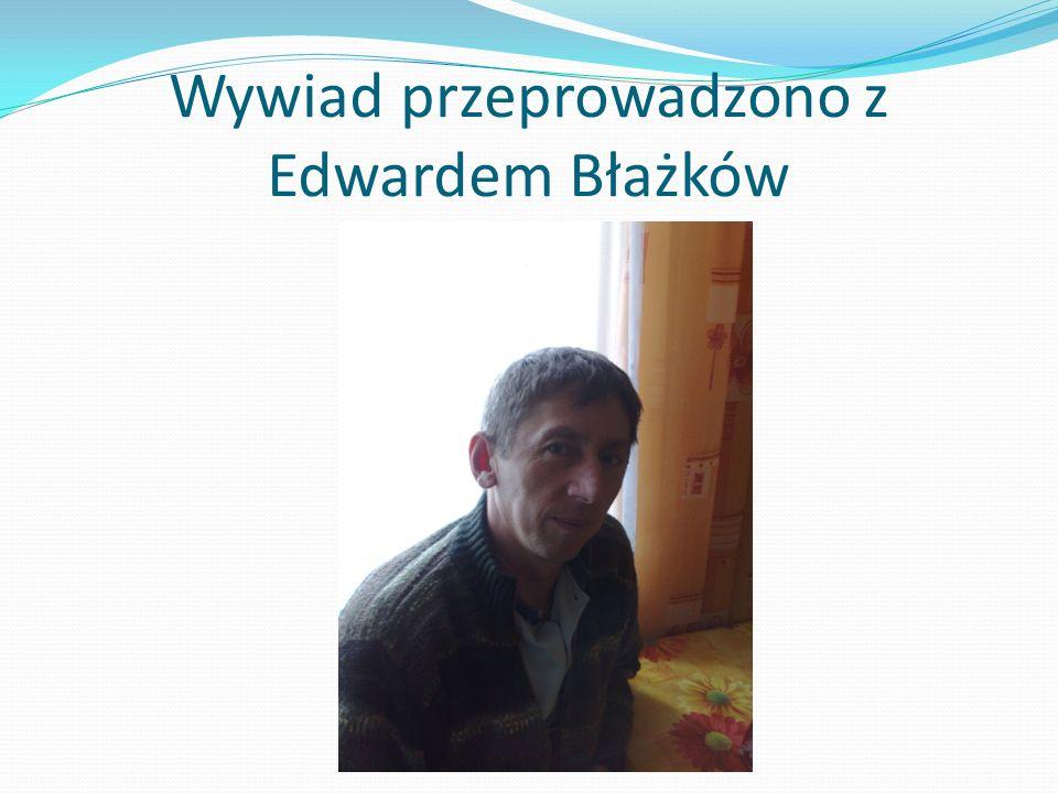 Wywiad przeprowadzono z Edwardem Błażków