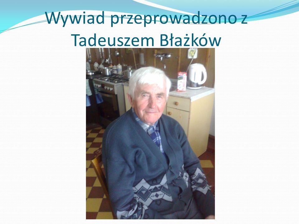 Wywiad przeprowadzono z Tadeuszem Błażków