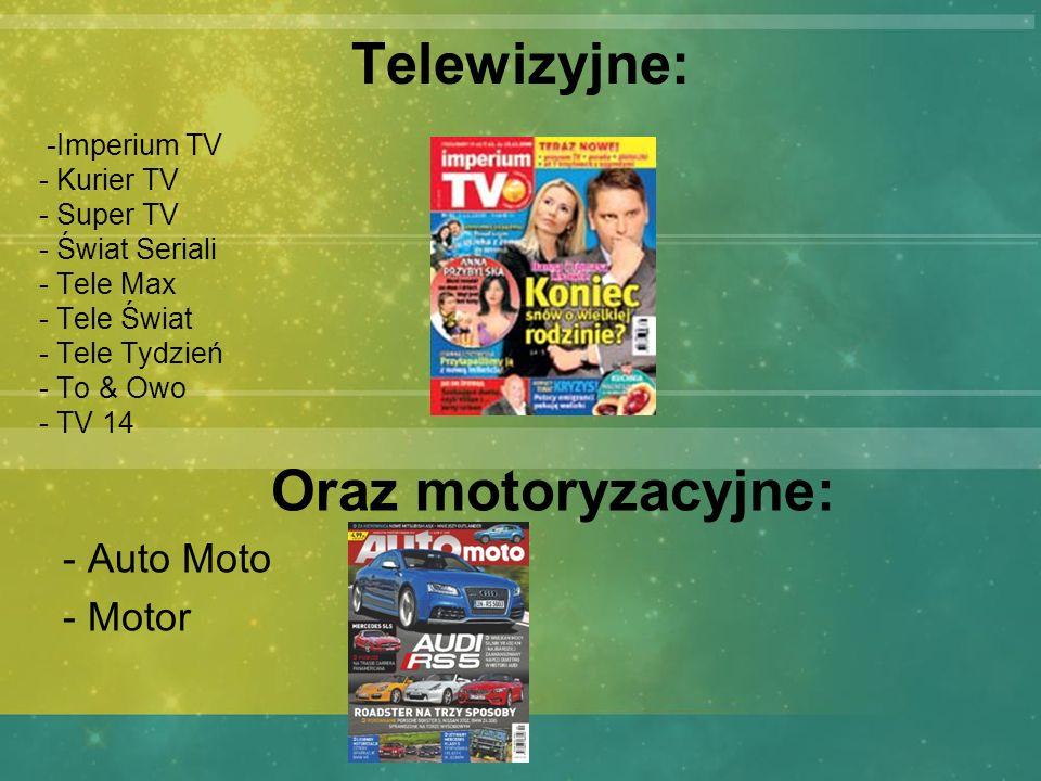 Telewizyjne: Oraz motoryzacyjne: - Auto Moto - Motor -Imperium TV
