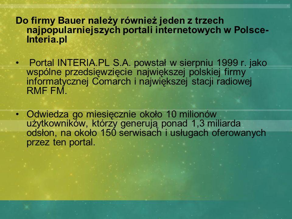 Do firmy Bauer należy również jeden z trzech najpopularniejszych portali internetowych w Polsce- Interia.pl