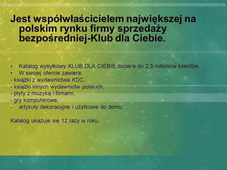 Jest współwłaścicielem największej na polskim rynku firmy sprzedaży bezpośredniej-Klub dla Ciebie.