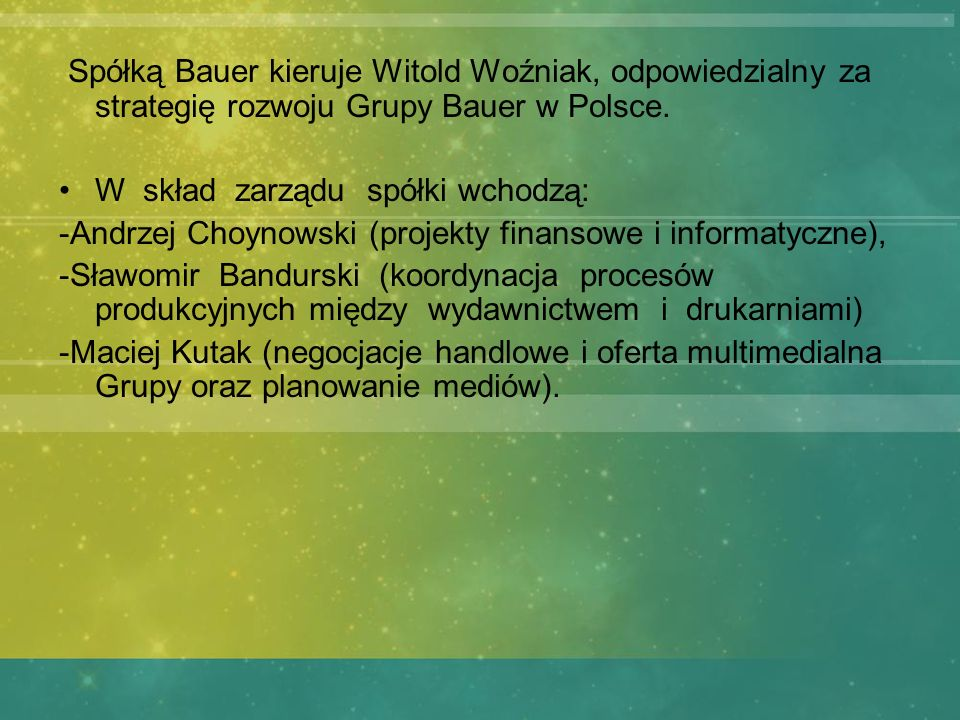 Spółką Bauer kieruje Witold Woźniak, odpowiedzialny za strategię rozwoju Grupy Bauer w Polsce.