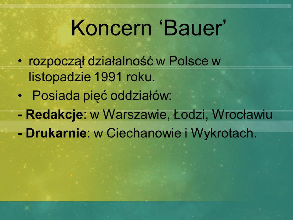 Koncern 'Bauer' rozpoczął działalność w Polsce w listopadzie 1991 roku. Posiada pięć oddziałów: - Redakcje: w Warszawie, Łodzi, Wrocławiu.