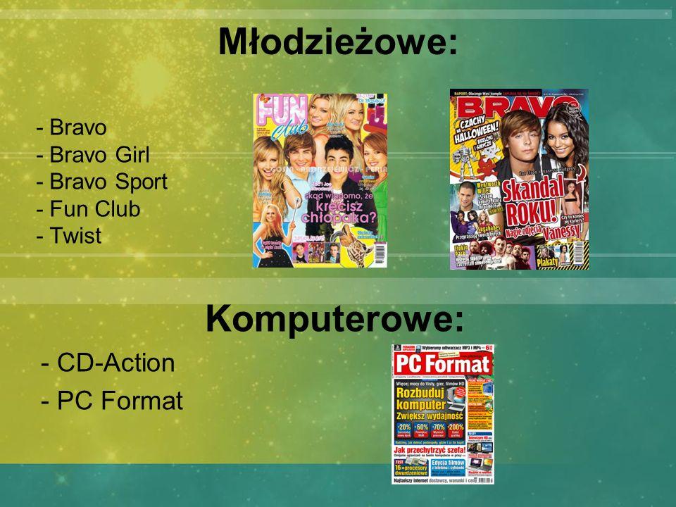 Młodzieżowe: Komputerowe: - CD-Action - PC Format - Bravo - Bravo Girl