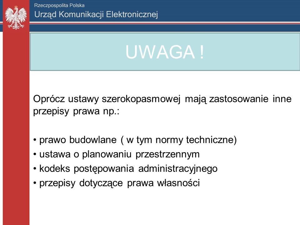 UWAGA ! Oprócz ustawy szerokopasmowej mają zastosowanie inne przepisy prawa np.: prawo budowlane ( w tym normy techniczne)