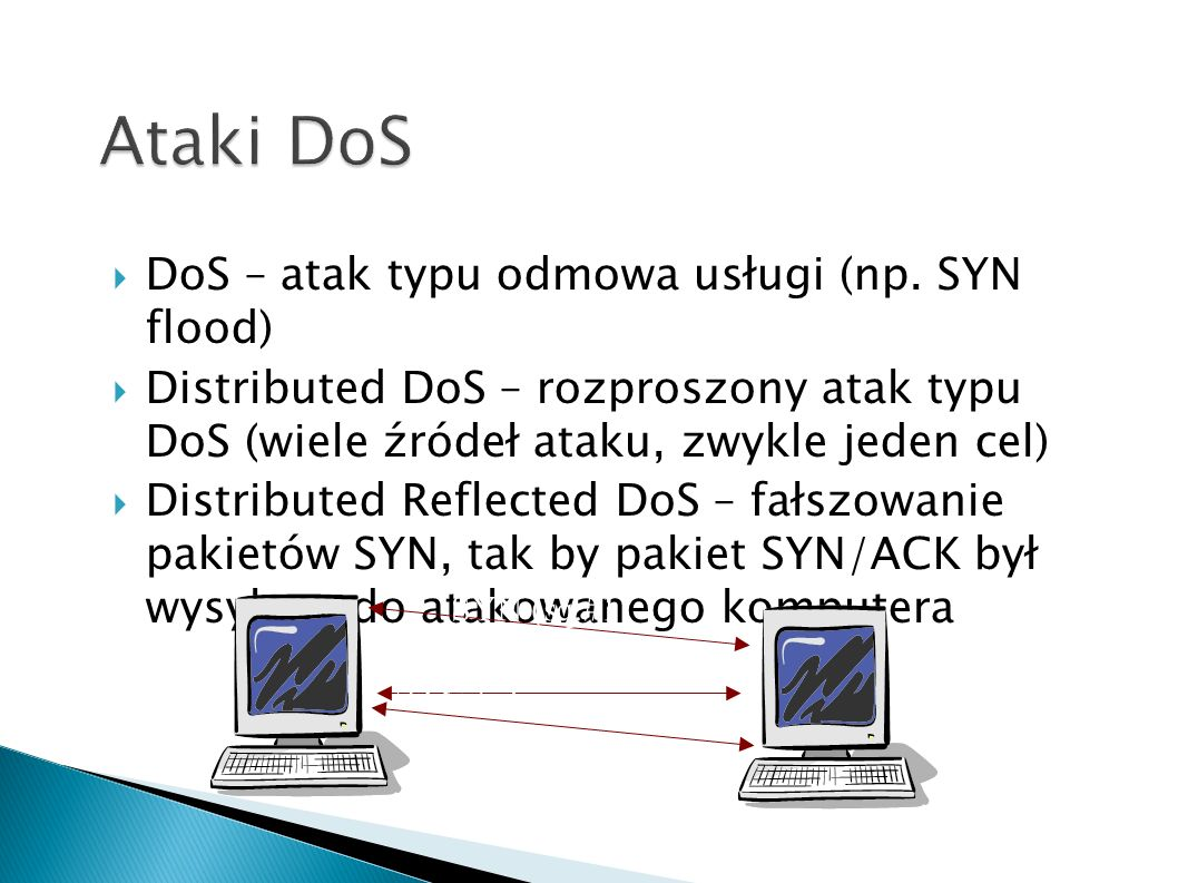 Ataki DoS DoS – atak typu odmowa usługi (np. SYN flood)