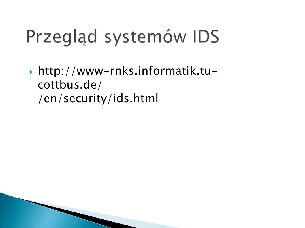 Przegląd systemów IDS http://www-rnks.informatik.tu- cottbus.de/ /en/security/ids.html