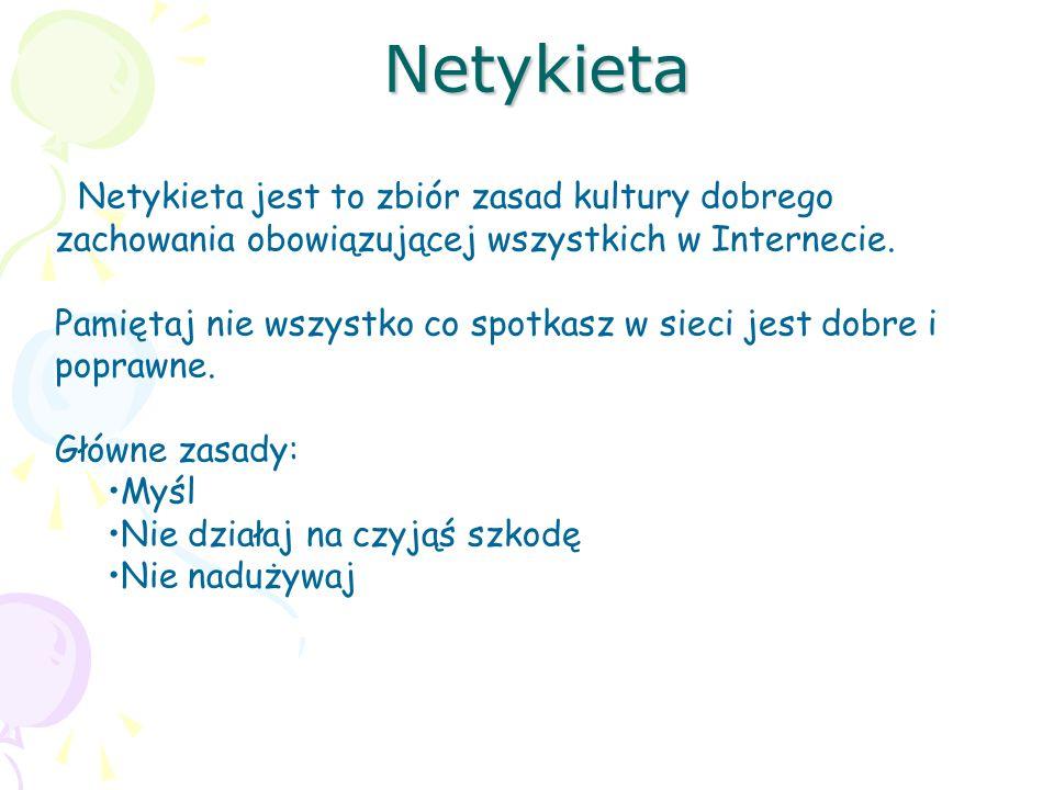 Netykieta Netykieta jest to zbiór zasad kultury dobrego zachowania obowiązującej wszystkich w Internecie.