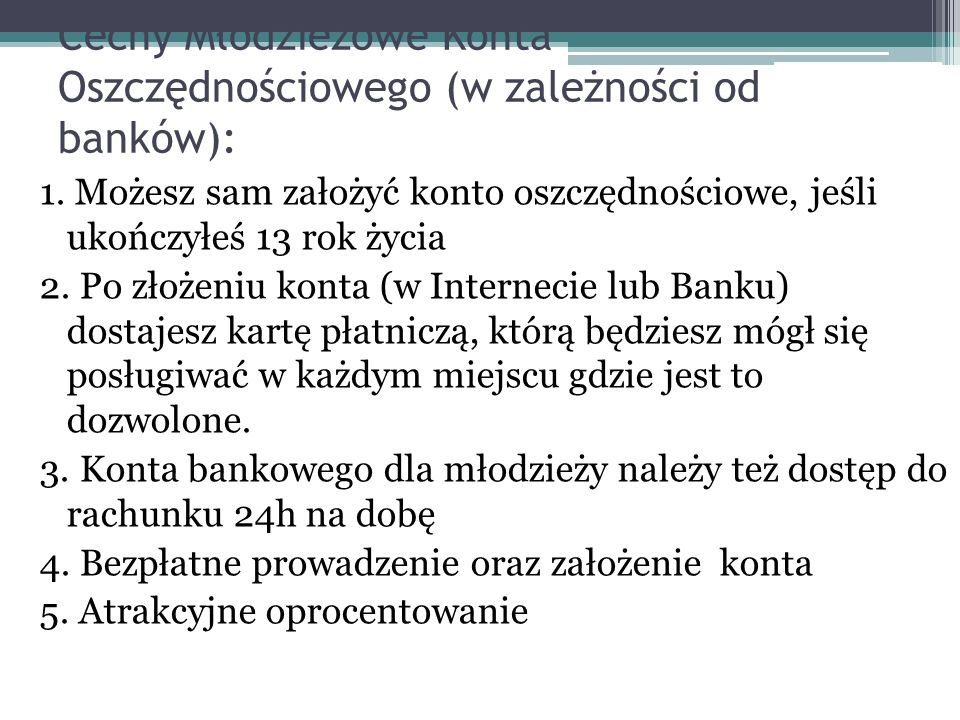 Cechy Młodzieżowe Konta Oszczędnościowego (w zależności od banków):
