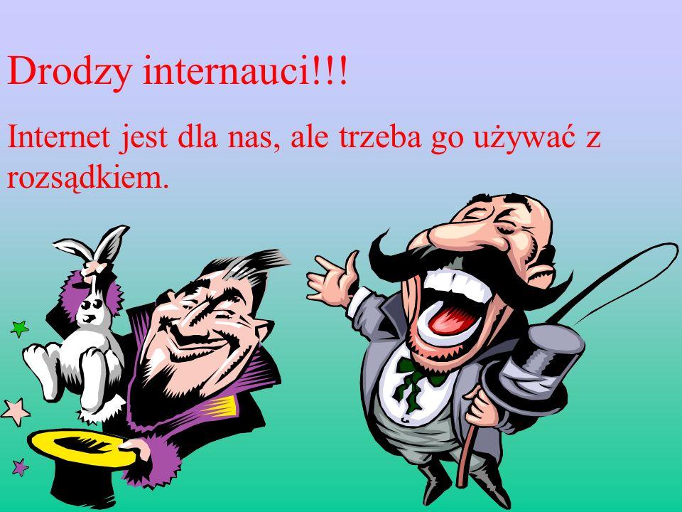 Drodzy internauci!!! Internet jest dla nas, ale trzeba go używać z rozsądkiem.