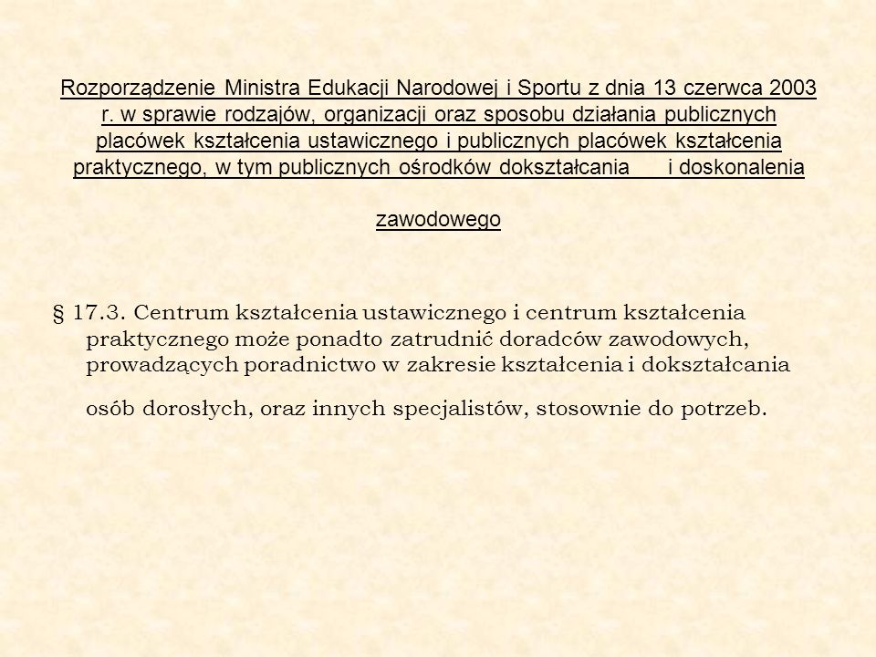 Rozporządzenie Ministra Edukacji Narodowej i Sportu z dnia 13 czerwca 2003 r. w sprawie rodzajów, organizacji oraz sposobu działania publicznych placówek kształcenia ustawicznego i publicznych placówek kształcenia praktycznego, w tym publicznych ośrodków dokształcania i doskonalenia zawodowego