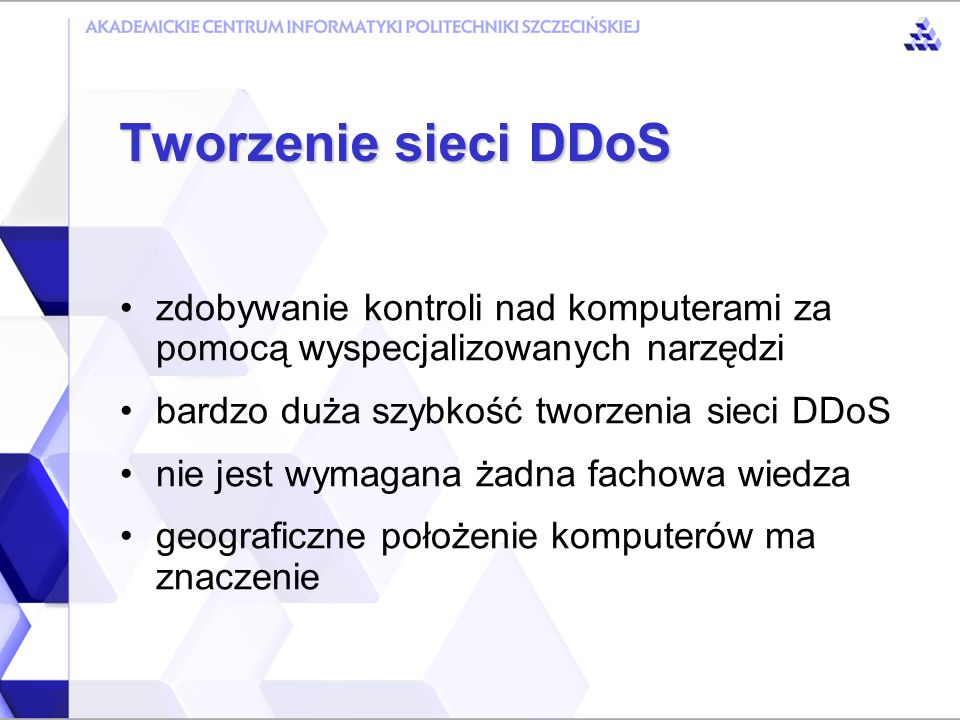 Tworzenie sieci DDoS zdobywanie kontroli nad komputerami za pomocą wyspecjalizowanych narzędzi. bardzo duża szybkość tworzenia sieci DDoS.