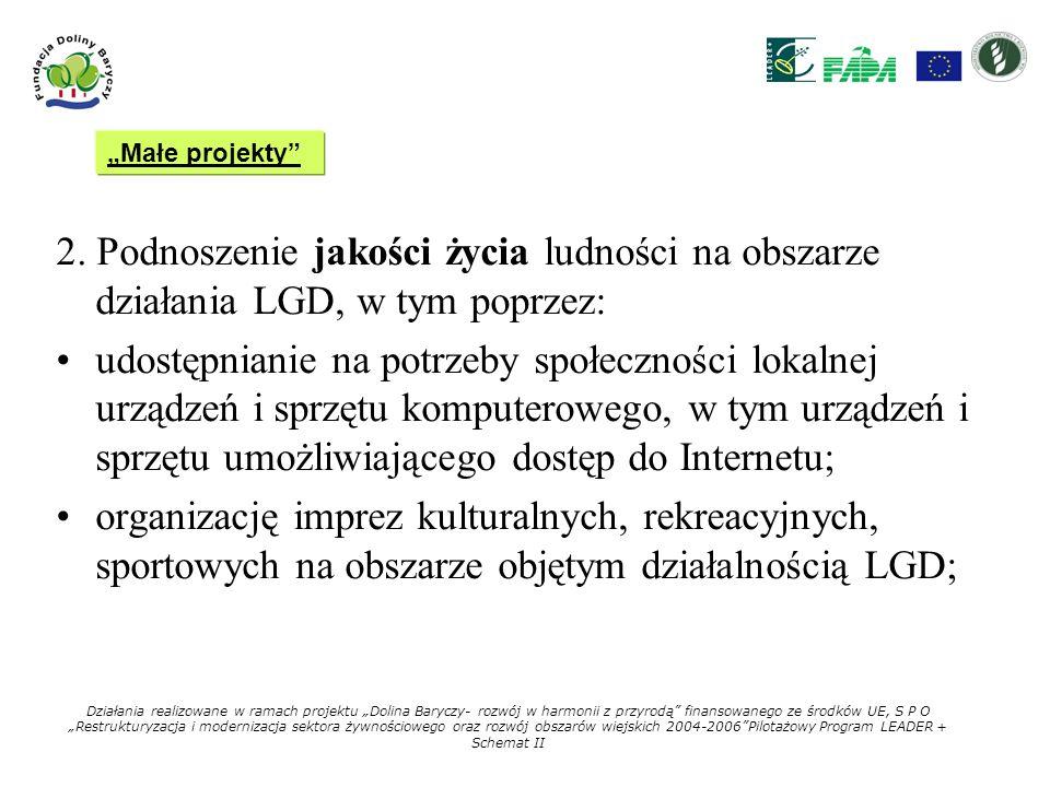 """""""Małe projekty 2. Podnoszenie jakości życia ludności na obszarze działania LGD, w tym poprzez:"""