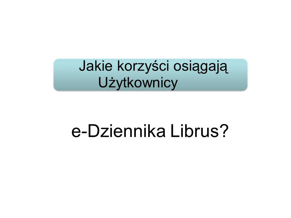 8 Jakie korzyści osiągają Użytkownicy e-Dziennika Librus 8