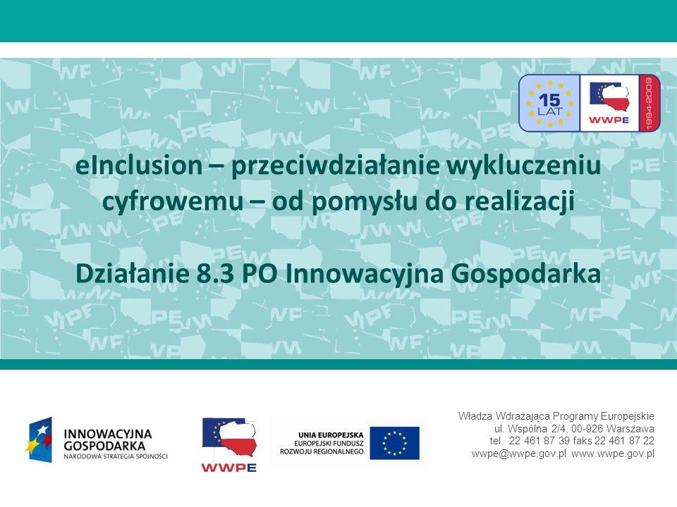 eInclusion – przeciwdziałanie wykluczeniu cyfrowemu – od pomysłu do realizacji Działanie 8.3 PO Innowacyjna Gospodarka