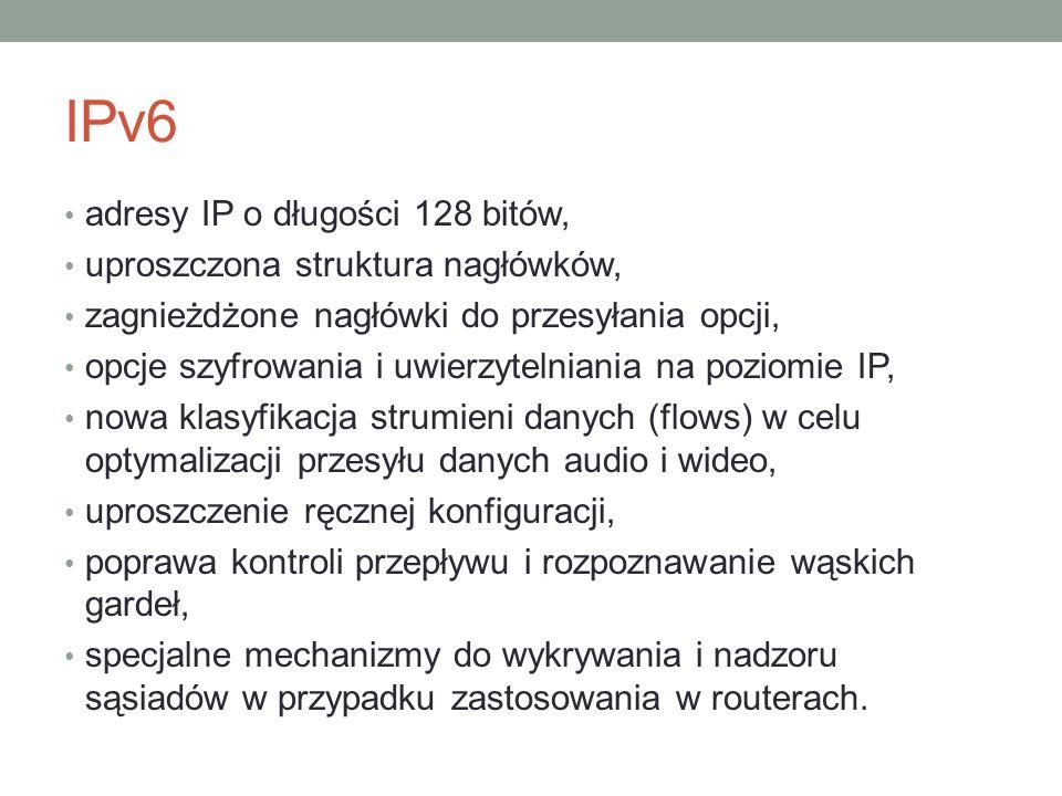 IPv6 adresy IP o długości 128 bitów, uproszczona struktura nagłówków,