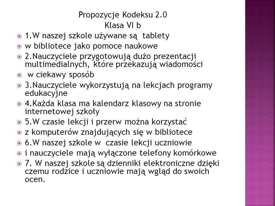 Propozycje Kodeksu 2.0 Klasa VI b. 1.W naszej szkole używane są tablety. w bibliotece jako pomoce naukowe.