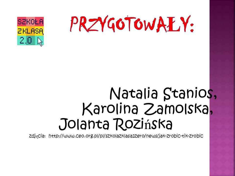 Karolina Zamolska, Jolanta Rozińska przygotowały: Natalia Stanios,