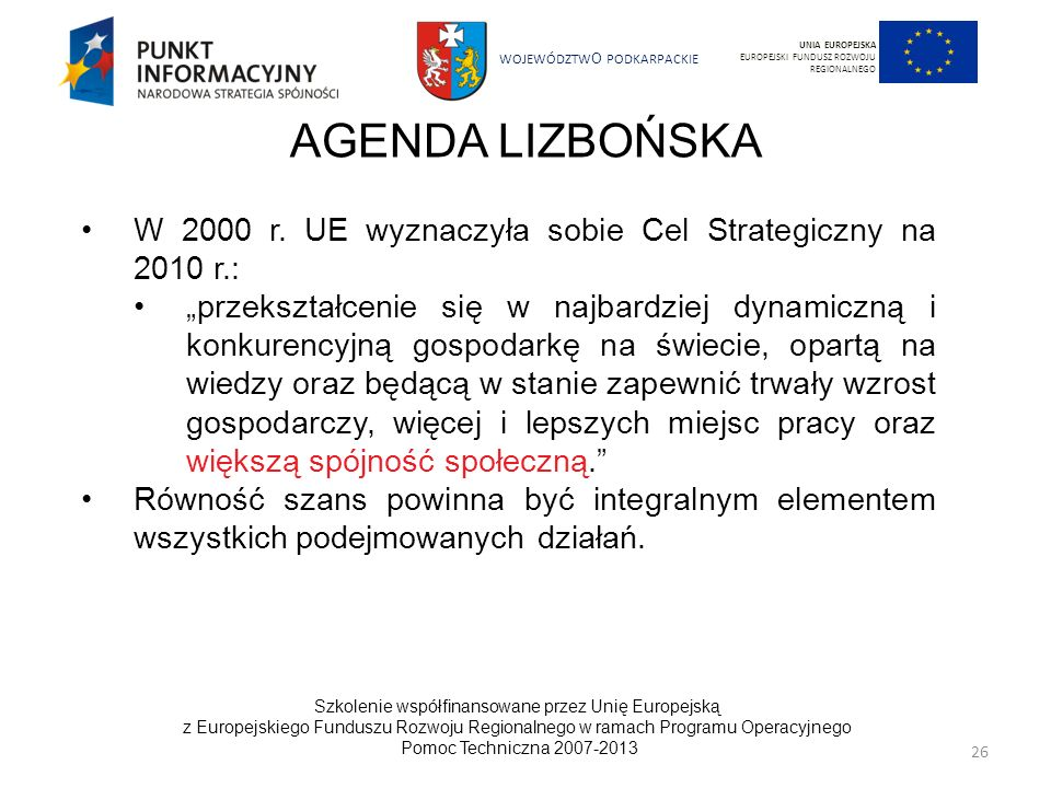 UNIA EUROPEJSKAEUROPEJSKI FUNDUSZ ROZWOJU REGIONALNEGO. AGENDA LIZBOŃSKA. W 2000 r. UE wyznaczyła sobie Cel Strategiczny na 2010 r.:
