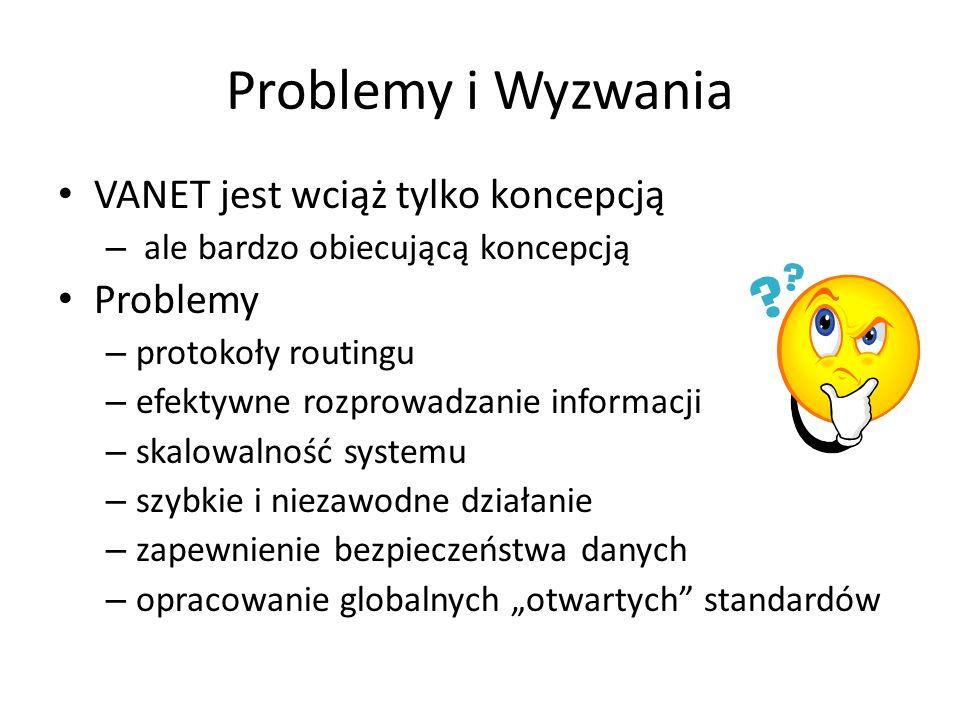 Problemy i Wyzwania VANET jest wciąż tylko koncepcją Problemy
