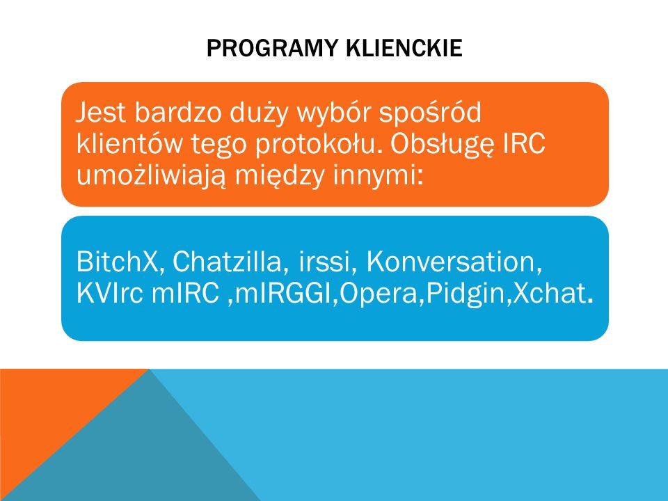 Programy klienckie Jest bardzo duży wybór spośród klientów tego protokołu. Obsługę IRC umożliwiają między innymi: