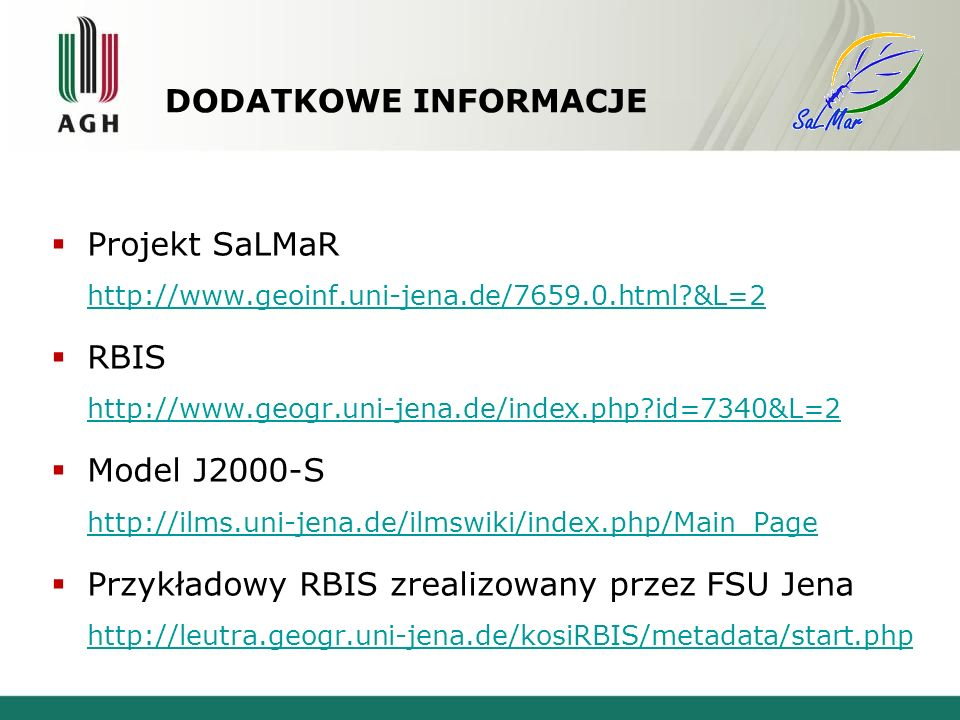DODATKOWE INFORMACJE Projekt SaLMaR http://www.geoinf.uni-jena.de/7659.0.html &L=2. RBIS http://www.geogr.uni-jena.de/index.php id=7340&L=2.