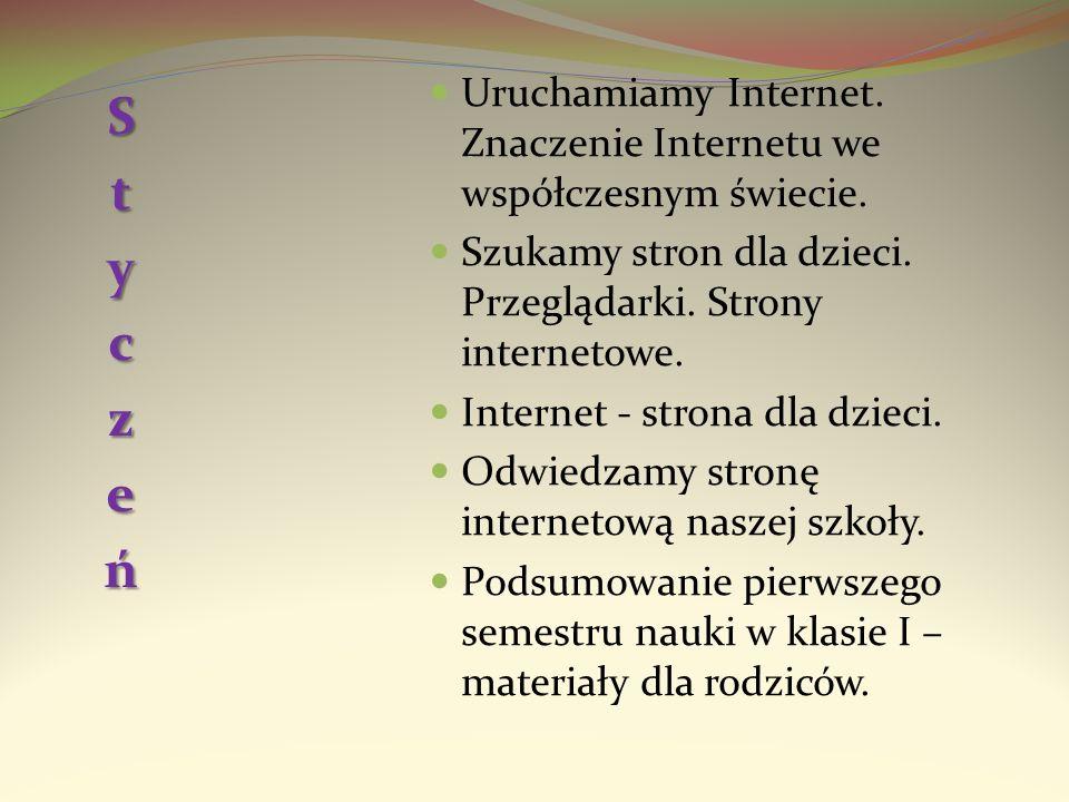 StyczeńUruchamiamy Internet. Znaczenie Internetu we współczesnym świecie. Szukamy stron dla dzieci. Przeglądarki. Strony internetowe.