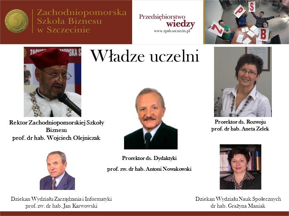 Władze uczelni Rektor Zachodniopomorskiej Szkoły Biznesu prof. dr hab. Wojciech Olejniczak. Prorektor ds. Rozwoju prof. dr hab. Aneta Zelek.