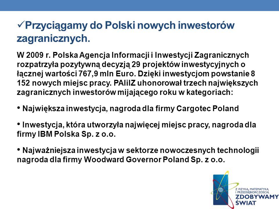 Przyciągamy do Polski nowych inwestorów zagranicznych.