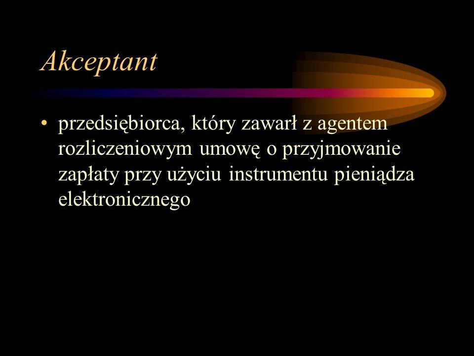 Akceptant przedsiębiorca, który zawarł z agentem rozliczeniowym umowę o przyjmowanie zapłaty przy użyciu instrumentu pieniądza elektronicznego.
