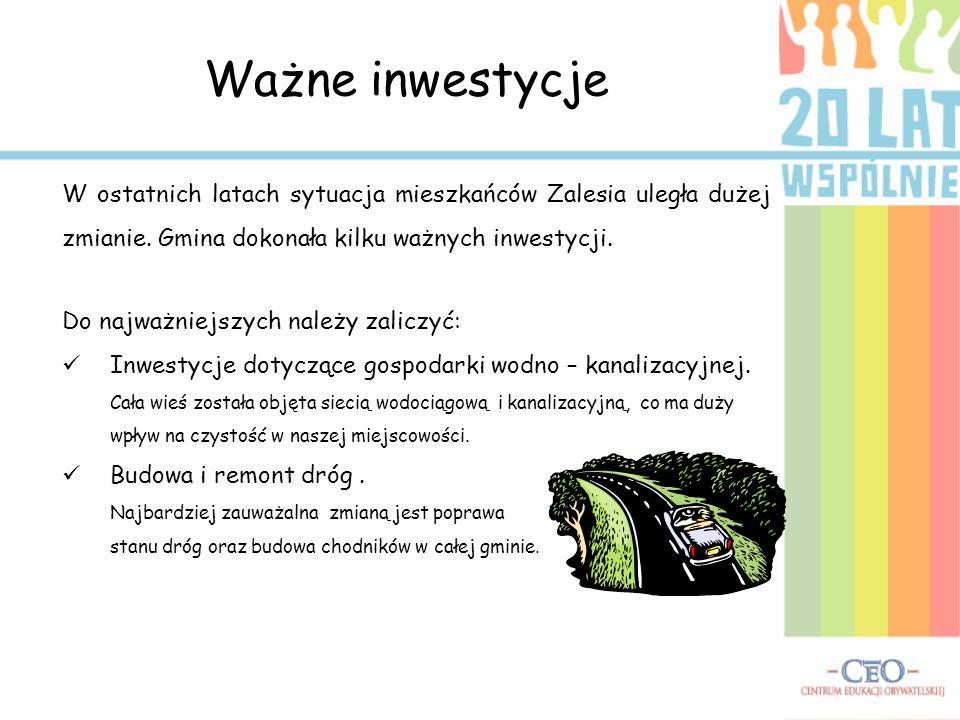 Ważne inwestycje W ostatnich latach sytuacja mieszkańców Zalesia uległa dużej zmianie. Gmina dokonała kilku ważnych inwestycji.