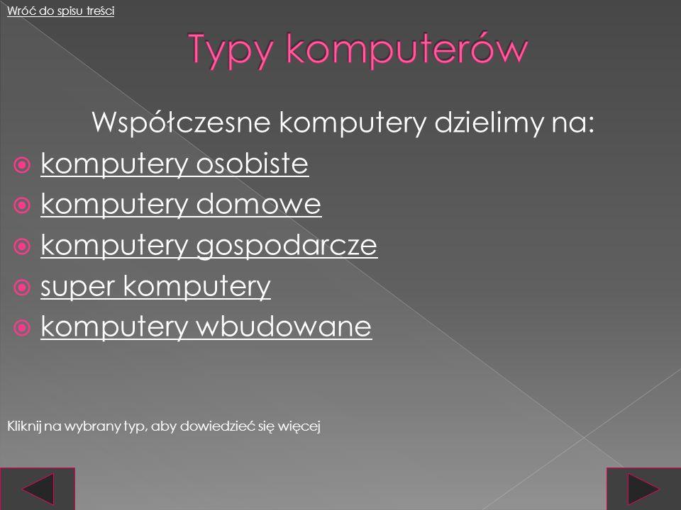 Współczesne komputery dzielimy na: