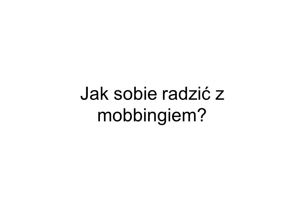 Jak sobie radzić z mobbingiem