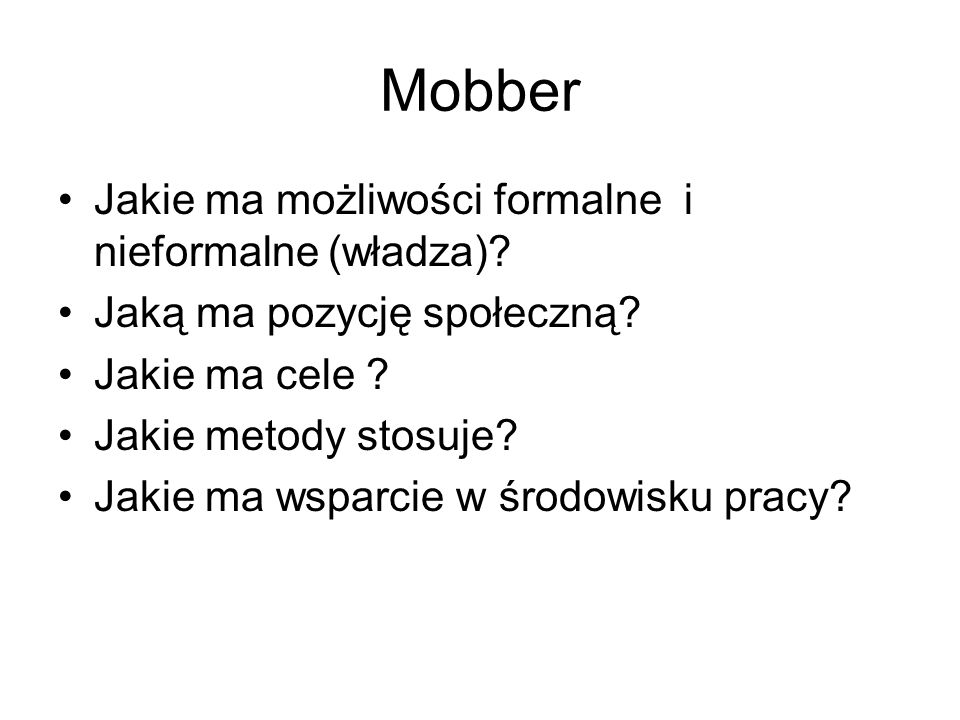 Mobber Jakie ma możliwości formalne i nieformalne (władza)