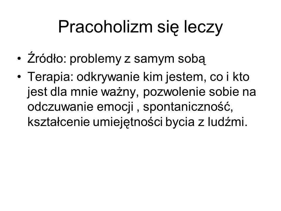 Pracoholizm się leczy Źródło: problemy z samym sobą
