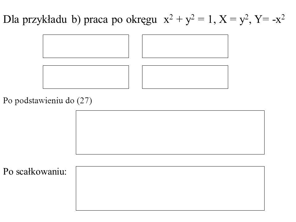 Dla przykładu b) praca po okręgu x2 + y2 = 1, X = y2, Y= -x2