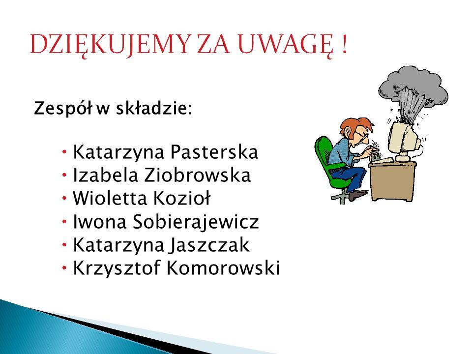 DZIĘKUJEMY ZA UWAGĘ ! Katarzyna Pasterska Izabela Ziobrowska