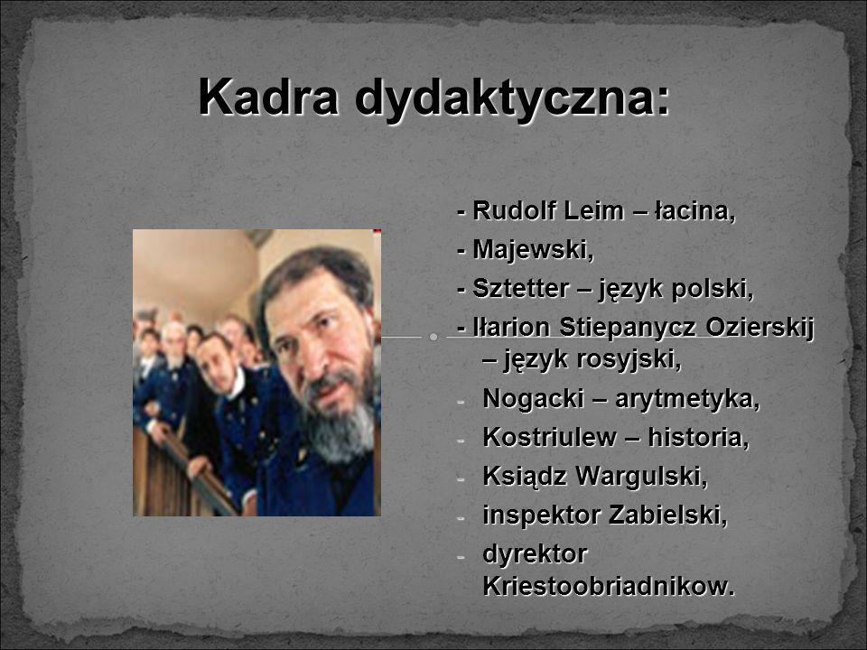 Kadra dydaktyczna: - Rudolf Leim – łacina, - Majewski,