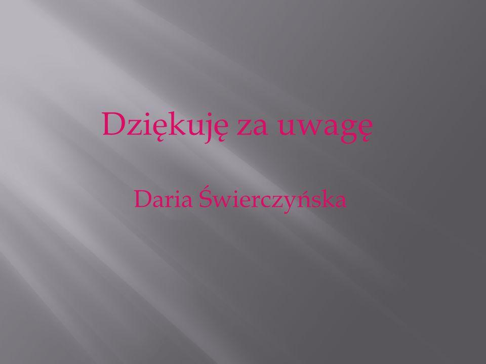Dziękuję za uwagę Daria Świerczyńska