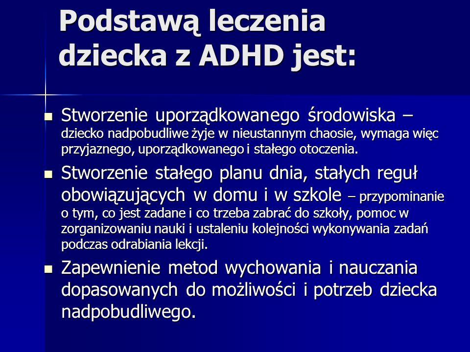 Podstawą leczenia dziecka z ADHD jest:
