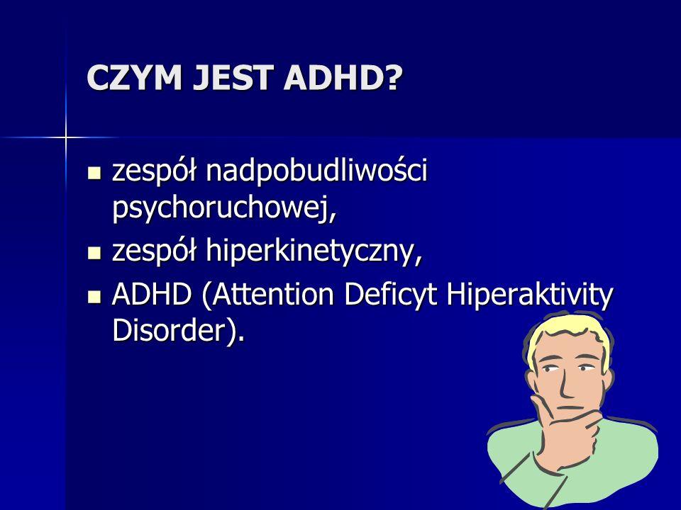 CZYM JEST ADHD zespół nadpobudliwości psychoruchowej,