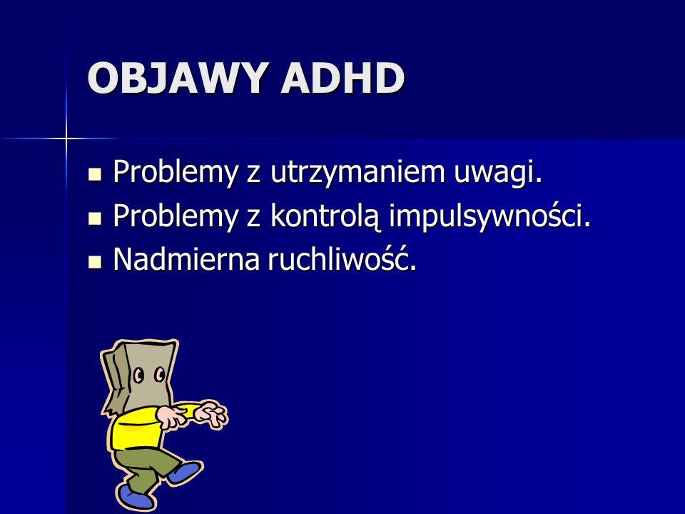 OBJAWY ADHD Problemy z utrzymaniem uwagi.