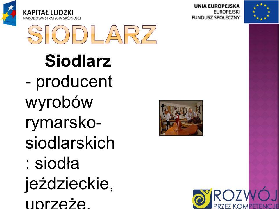 Siodlarz Siodlarz - producent wyrobów rymarsko- siodlarskich: siodła jeździeckie, uprzęże, akcesoria do jazdy konnej.
