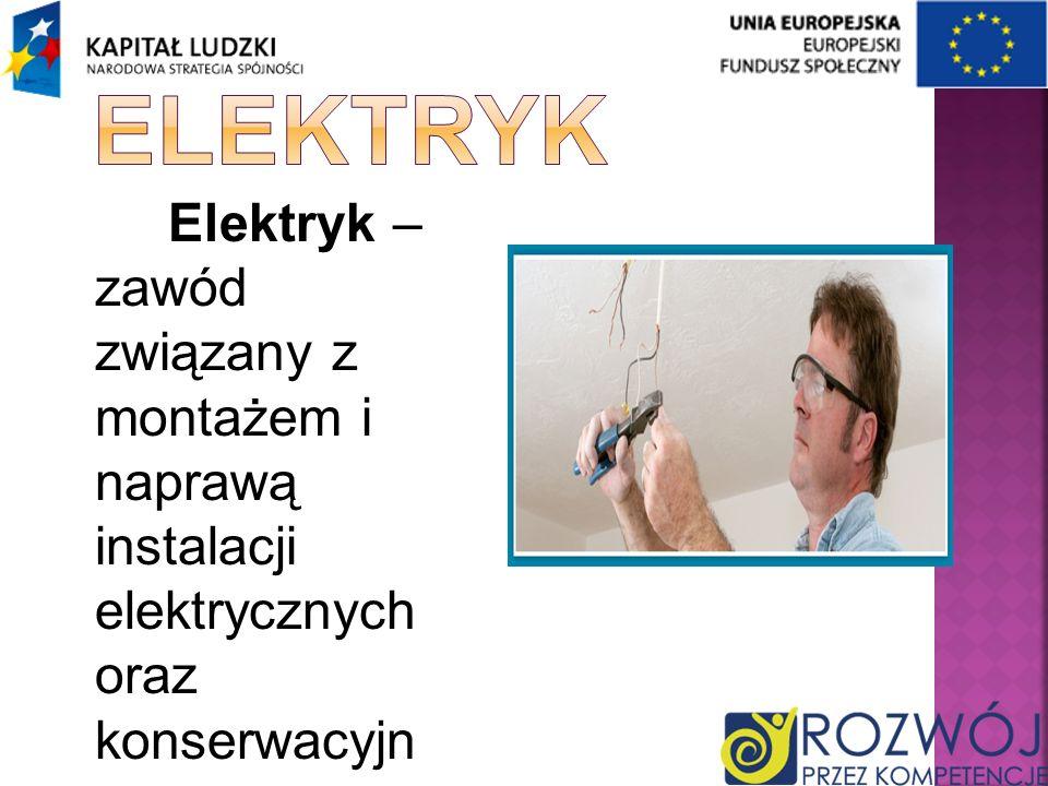 Elektryk Elektryk – zawód związany z montażem i naprawą instalacji elektrycznych oraz konserwacyjno- naprawczych instalacji zalicznikowych .